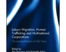 Labour Migration, Human Trafficking, and Multinational Corporations: The commodifications of Illicit flows – Edited by Ato Quayson and Antonela Arhin, 2012. Taylor & Francis Group