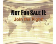 Not For Sale II: Join The Fight – 2010 (updated version of Not For Sale: The Documentary)