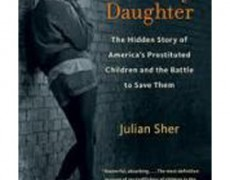 Somebody's Daughter: The Hidden Story of America's Prostituted Children and the Battle to Save Them – Julian Sher, 2011