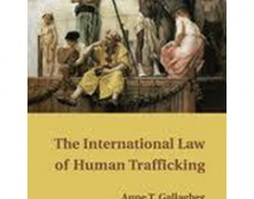 The International Law of Human Trafficking – 2010, Anne T. Gallagher, Cambridge University Press