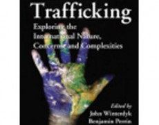 Human Trafficking: Exploring the International Nature, Conecerns, and Complexities – CRC Press, Edited by John Winterdyk, Benjamin Perrin, and Phillip Reichel, 2011